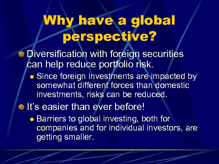 Why have a global perspective? Diversification with foreign securities can help reduce portfolio risk.