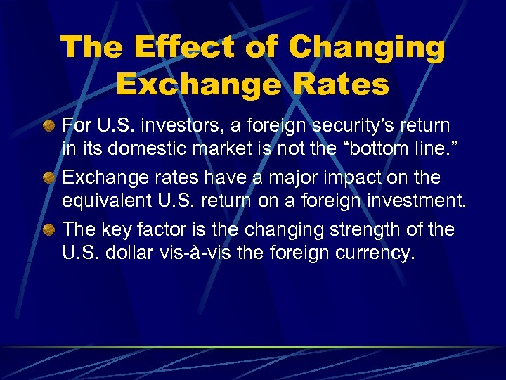 The Effect of Changing Exchange Rates For U. S. investors, a foreign security's return