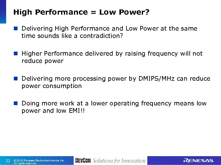 High Performance = Low Power? n Delivering High Performance and Low Power at the