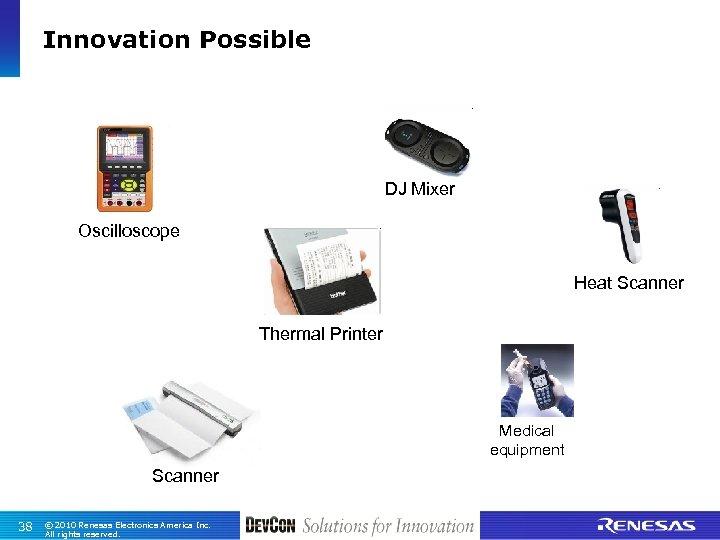 Innovation Possible DJ Mixer Oscilloscope Heat Scanner Thermal Printer Medical equipment Scanner 38 ©