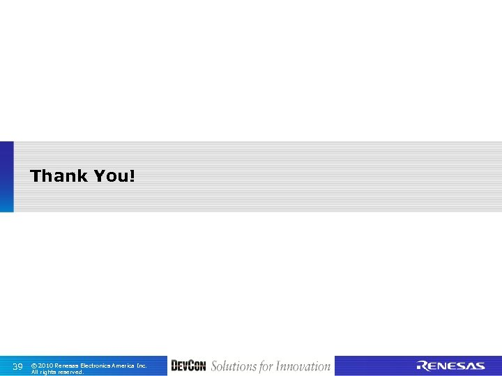 Thank You! 39 © 2010 Renesas Electronics America Inc. All rights reserved.