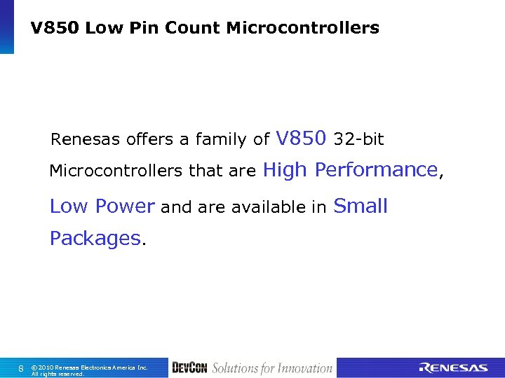 V 850 Low Pin Count Microcontrollers Renesas offers a family of V 850 32