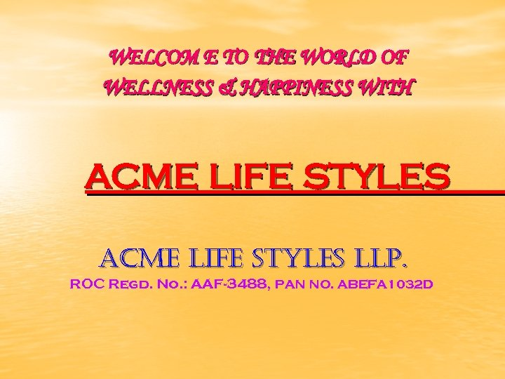 WELCOM E TO THE WORLD OF WELLNESS & HAPPINESS WITH acme life styles ACME