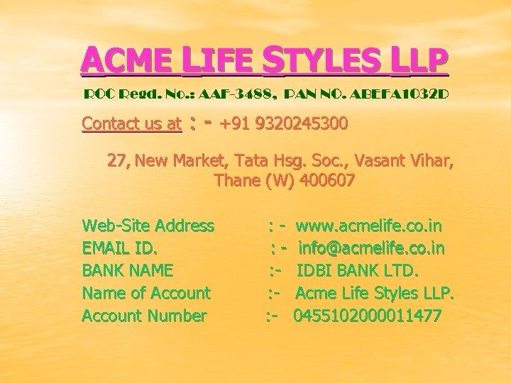 ACME LIFE STYLES LLP ROC Regd. No. : AAF-3488, PAN NO. ABEFA 1032 D