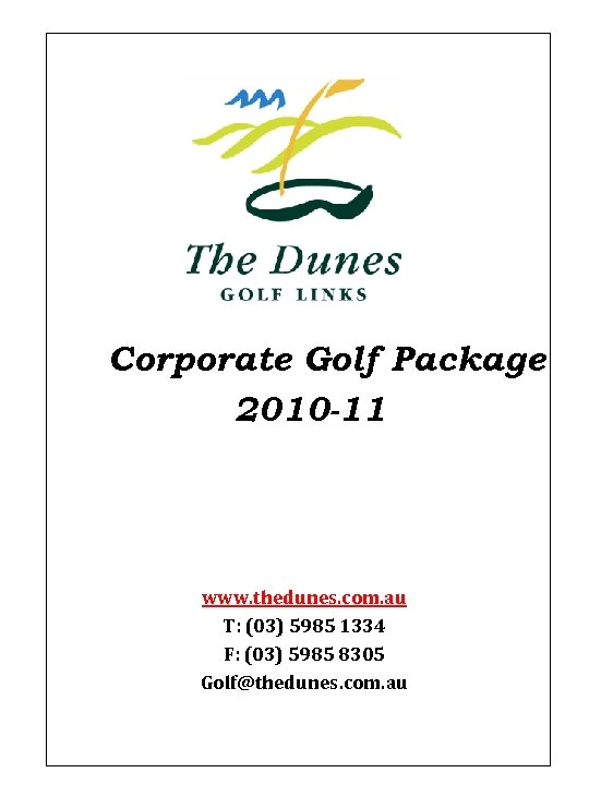 Corporate Golf Package 2010 -11 www. thedunes. com. au T: (03) 5985 1334 F: