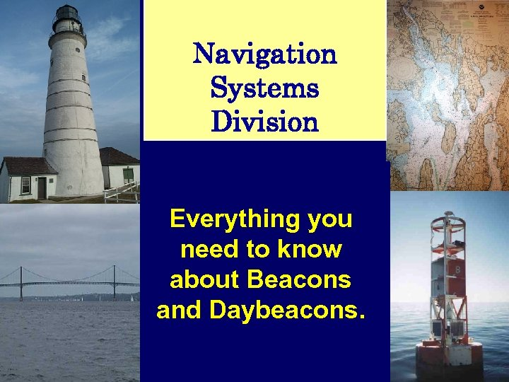 Navigation Systems Division Everything you need to know about Beacons and Daybeacons.
