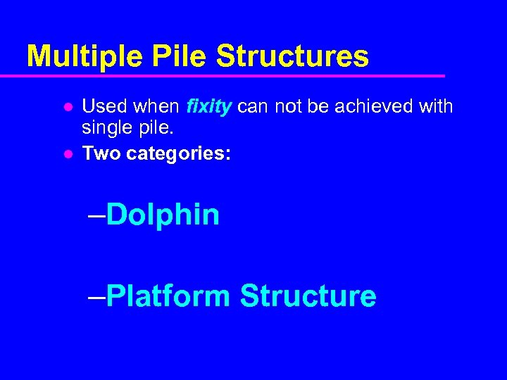 Multiple Pile Structures l l Used when fixity can not be achieved with single