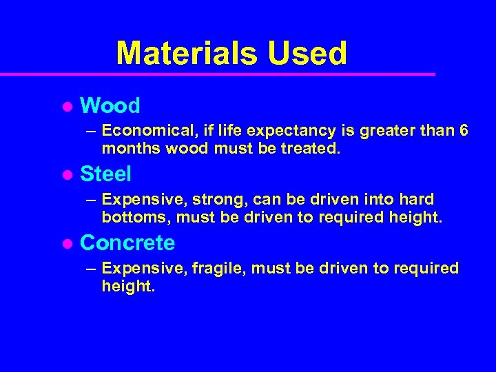 Materials Used l Wood – Economical, if life expectancy is greater than 6 months