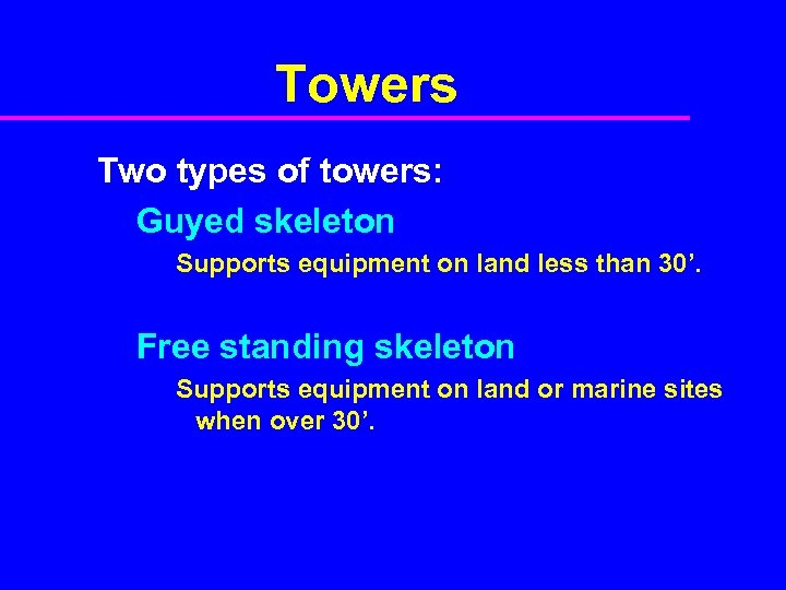 Towers Two types of towers: Guyed skeleton Supports equipment on land less than 30'.