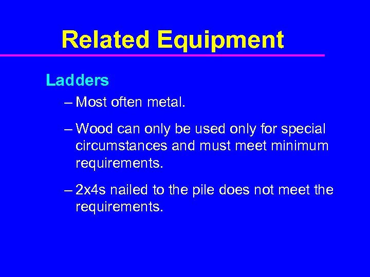 Related Equipment Ladders – Most often metal. – Wood can only be used only