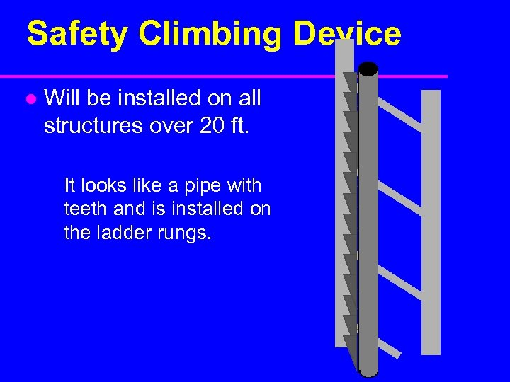 Safety Climbing Device l Will be installed on all structures over 20 ft. It