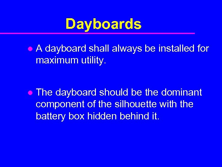 Dayboards l A dayboard shall always be installed for maximum utility. l The dayboard