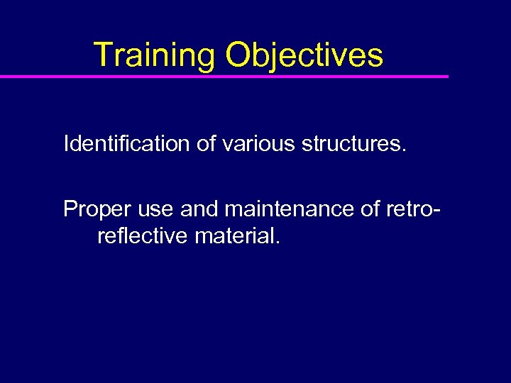 Training Objectives Identification of various structures. Proper use and maintenance of retroreflective material.
