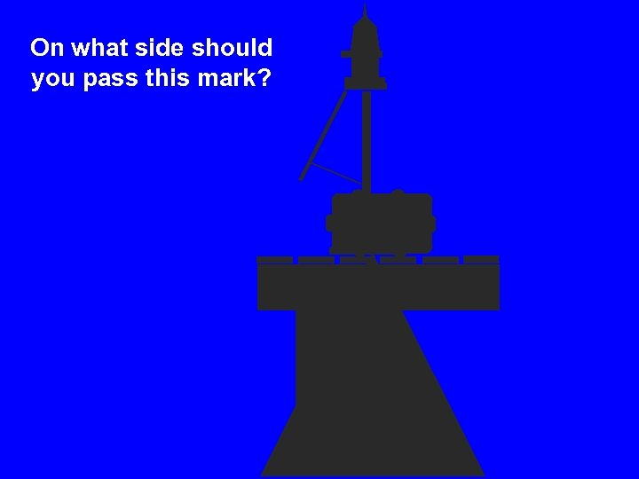 On what side should you pass this mark?