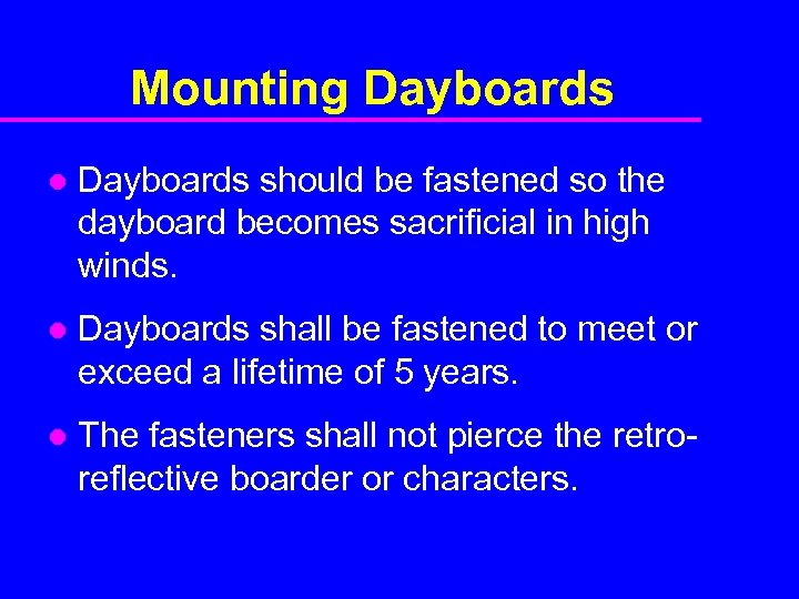 Mounting Dayboards l Dayboards should be fastened so the dayboard becomes sacrificial in high