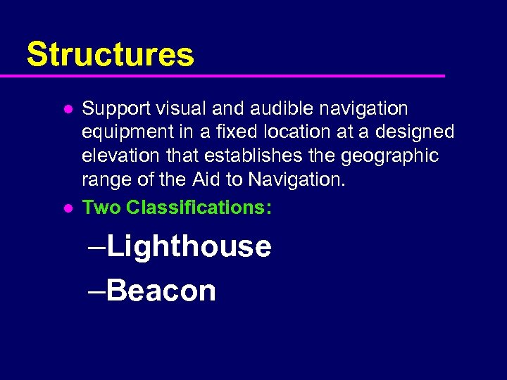 Structures l l Support visual and audible navigation equipment in a fixed location at
