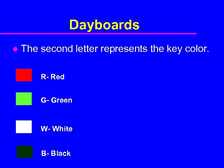 Dayboards l The second letter represents the key color. R- Red G- Green W-