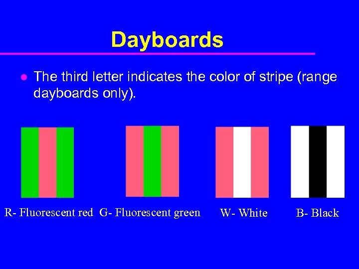Dayboards l The third letter indicates the color of stripe (range dayboards only). R-