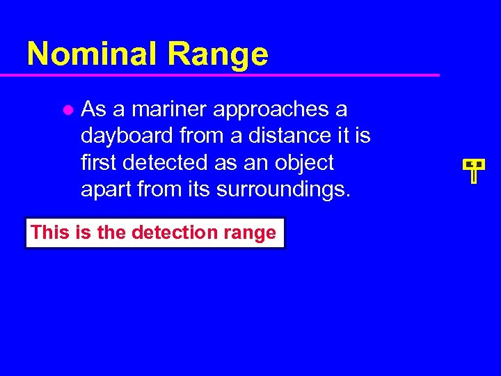 Nominal Range l As a mariner approaches a dayboard from a distance it is