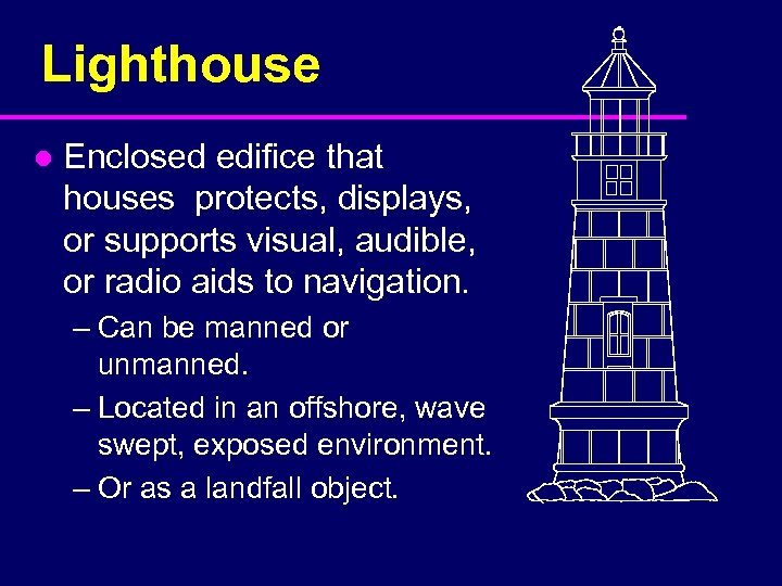 Lighthouse l Enclosed edifice that houses protects, displays, or supports visual, audible, or radio