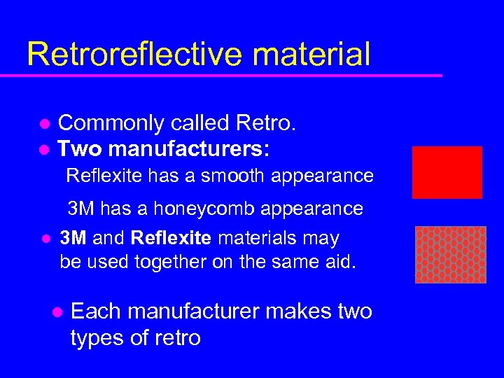 Retroreflective material Commonly called Retro. l Two manufacturers: l Reflexite has a smooth appearance
