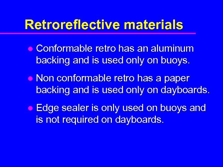 Retroreflective materials l Conformable retro has an aluminum backing and is used only on