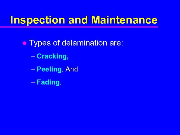 Inspection and Maintenance l Types of delamination are: – Cracking, – Peeling. And –