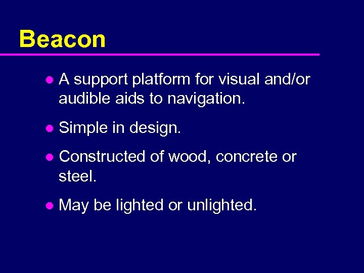 Beacon l A support platform for visual and/or audible aids to navigation. l Simple