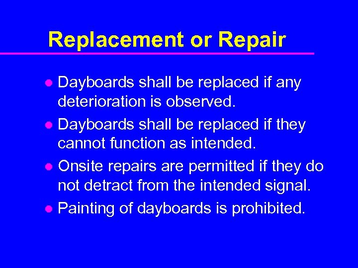 Replacement or Repair Dayboards shall be replaced if any deterioration is observed. l Dayboards