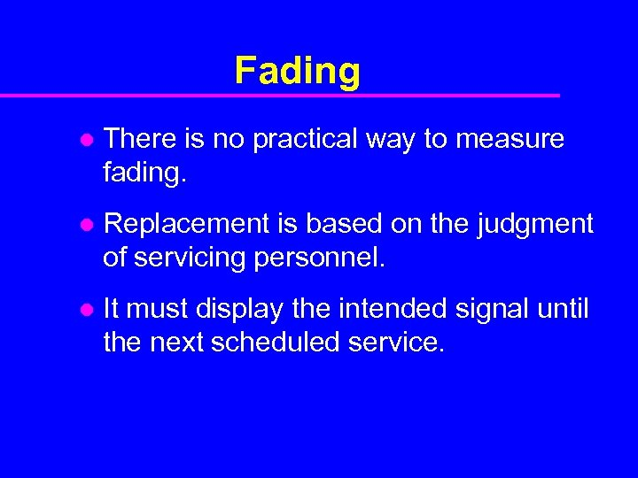 Fading l There is no practical way to measure fading. l Replacement is based