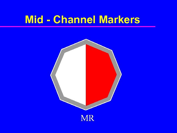 Mid - Channel Markers MR