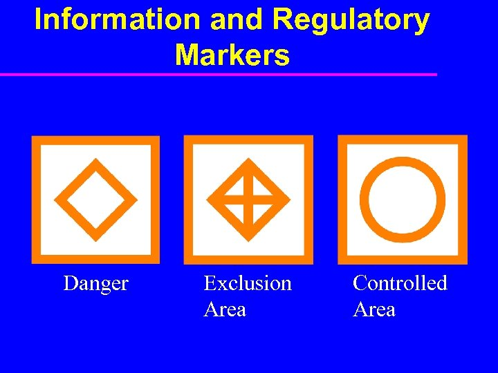 Information and Regulatory Markers Danger Exclusion Area Controlled Area