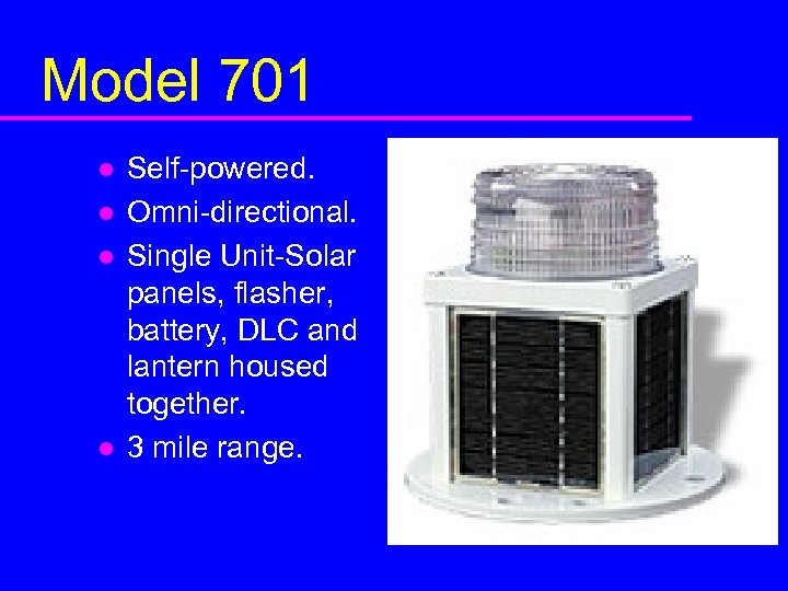 Model 701 l l Self-powered. Omni-directional. Single Unit-Solar panels, flasher, battery, DLC and lantern