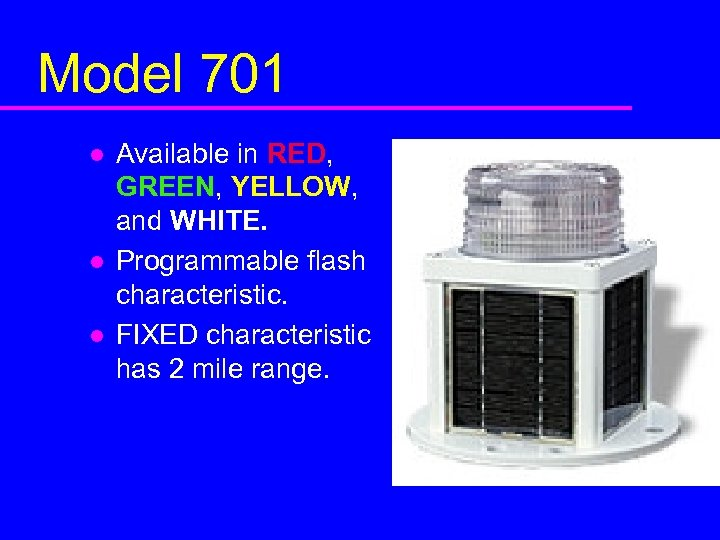 Model 701 l l l Available in RED, GREEN, YELLOW, and WHITE. Programmable flash