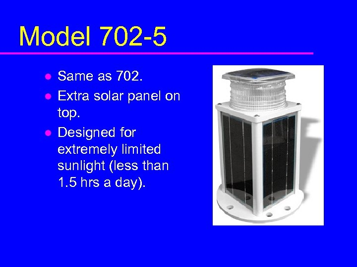 Model 702 -5 l l l Same as 702. Extra solar panel on top.