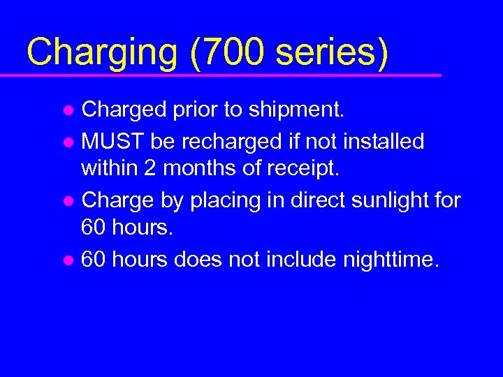 Charging (700 series) Charged prior to shipment. l MUST be recharged if not installed