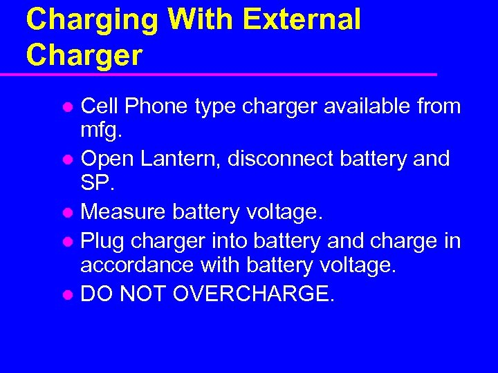 Charging With External Charger Cell Phone type charger available from mfg. l Open Lantern,