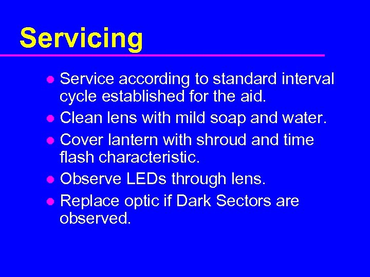 Servicing Service according to standard interval cycle established for the aid. l Clean lens