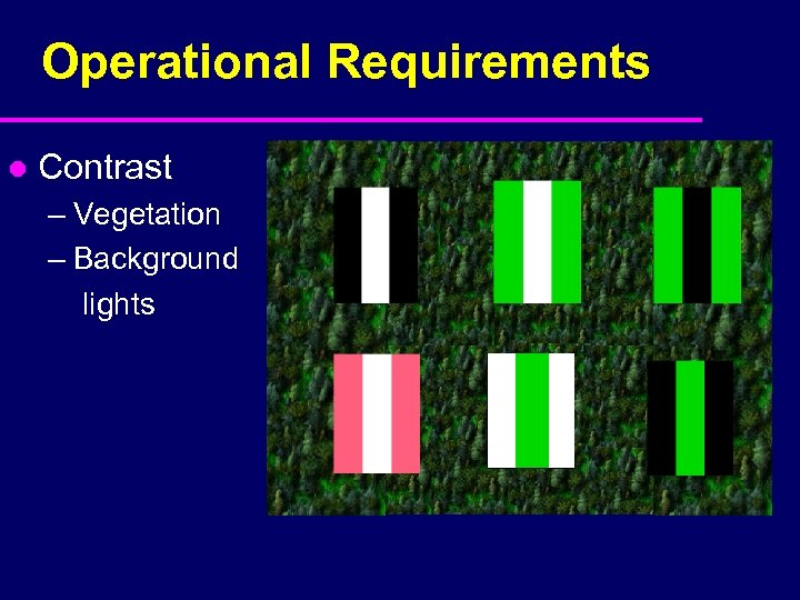 Operational Requirements l Contrast – Vegetation – Background lights