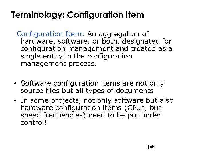 Terminology: Configuration Item: An aggregation of hardware, software, or both, designated for configuration management