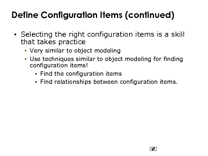 Define Configuration Items (continued) • Selecting the right configuration items is a skill that