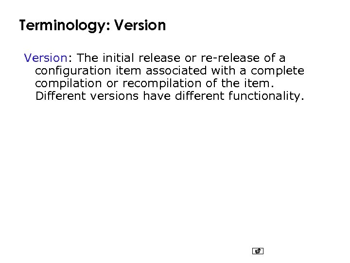 Terminology: Version: The initial release or re-release of a configuration item associated with a
