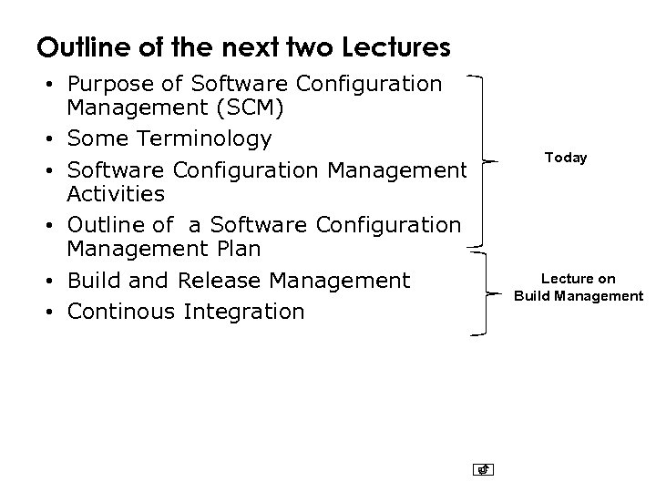 Outline of the next two Lectures • Purpose of Software Configuration Management (SCM) •