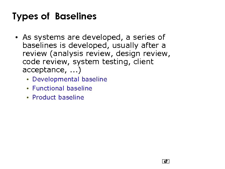 Types of Baselines • As systems are developed, a series of baselines is developed,