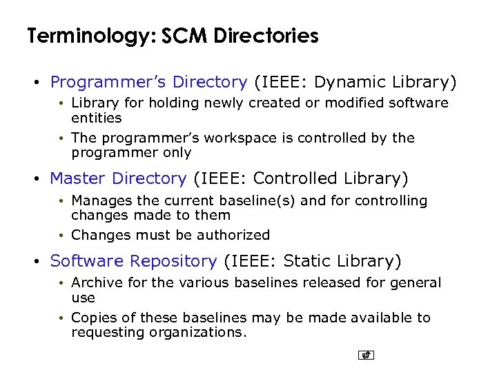 Terminology: SCM Directories • Programmer's Directory (IEEE: Dynamic Library) • Library for holding newly