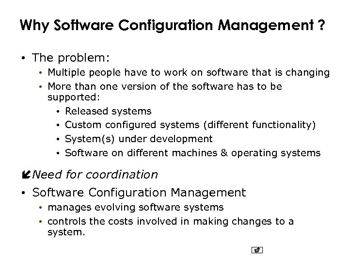 Why Software Configuration Management ? • The problem: • Multiple people have to work
