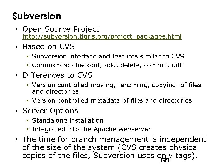 Subversion • Open Source Project http: //subversion. tigris. org/project_packages. html • Based on CVS