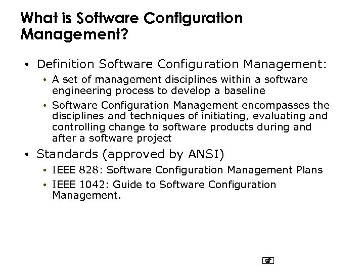 What is Software Configuration Management? • Definition Software Configuration Management: • A set of