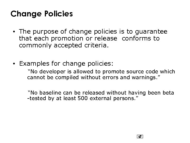 Change Policies • The purpose of change policies is to guarantee that each promotion