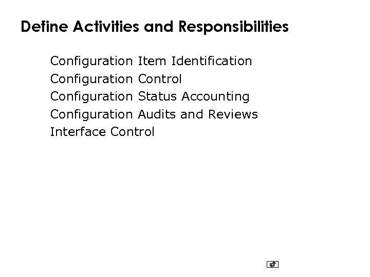 Define Activities and Responsibilities Configuration Item Identification Configuration Control Configuration Status Accounting Configuration Audits